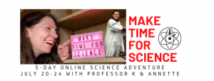 MTFS July 2020 FB Banner v2 300x114 - Join the Make Time For Science summer 5-day adventure!